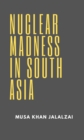 Nuclear Madness in South Asia - eBook