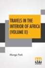 Travels In The Interior Of Africa (Volume II) : Edited By Henry Morley (In Two Volumes - Vol. II.) - Book