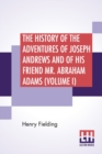 The History Of The Adventures Of Joseph Andrews And Of His Friend Mr. Abraham Adams (Volume I) : In Two Volumes, Vol. I., Edited By George Saintsbury - Book
