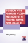 The History Of The Adventures Of Joseph Andrews And Of His Friend Mr. Abraham Adams (Volume II) : Edited By George Saintsbury - Book