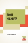 Royal Highness : Translated From The German Of Thomas Mann By A. Cecil Curtis - Book