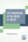 The Foundations Of The Origin Of Species : Two Essays Written In 1842 And 1844, Edited By His Son Francis Darwin - Book