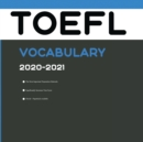 TOEFL Vocabulary 2020-2021 : All Words That Will Help You Complete TOEFL Writing/Essay and Speaking Parts - Book