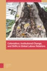 Colonialism, Institutional Change, and Shifts in Global Labour Relations - Book