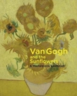 Van Gogh and the Sunflowers : A Masterpiece Examined - Book