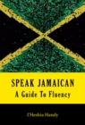 Speak Jamaican: A Guide To Fluency - Book
