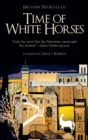Time of White Horses : A Novel - Book