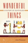 Wonderful Things : A History of Egyptology 1: From Antiquity to 1881 - Book