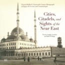 Cities, Citadels, and Sights of the Near East : Francis Bedford's Nineteenth-Century Photographs of Egypt, the Levant, and Constantinople - Book