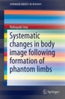 Systematic Changes in Body Image Following Formation of Phantom Limbs - Book