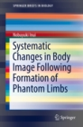 Systematic Changes in Body Image Following Formation of Phantom Limbs - eBook