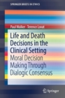 Life and Death Decisions in the Clinical Setting : Moral decision making through dialogic consensus - Book
