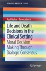 Life and Death Decisions in the Clinical Setting : Moral decision making through dialogic consensus - eBook