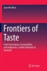 Frontiers of Taste : Food Sovereignty, Sustainability and Indigenous-Settler Relations In Australia - Book