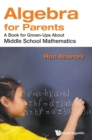 Algebra For Parents: A Book For Grown-ups About Middle School Mathematics - Book