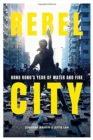 Rebel City: Hong Kong's Year Of Water And Fire - Book