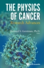 Physics Of Cancer, The: Research Advances - Book