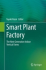Smart Plant Factory : The Next Generation Indoor Vertical Farms - Book
