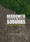 Degrowth in the Suburbs : A Radical Urban Imaginary - Book