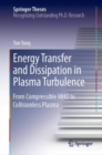 Energy Transfer and Dissipation in Plasma Turbulence : From Compressible MHD to Collisionless Plasma - Book