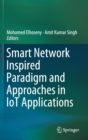 Smart Network Inspired Paradigm and Approaches in IoT Applications - Book