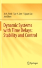 Dynamic Systems with Time Delays: Stability and Control - Book