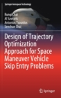 Design of Trajectory Optimization Approach for Space Maneuver Vehicle Skip Entry Problems - Book