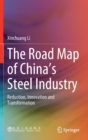 The Road Map of China's Steel Industry : Reduction, Innovation and Transformation - Book