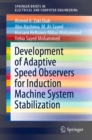 Development of Adaptive Speed Observers for Induction Machine System Stabilization - eBook