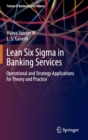Lean Six Sigma in Banking Services : Operational and Strategy Applications for Theory and Practice - Book