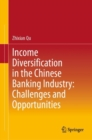 Income Diversification in the Chinese Banking Industry: Challenges and Opportunities - Book