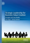 Strategic Leadership for Business Value Creation : Principles and Case Studies - Book
