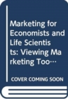 Marketing For Economists And Life Scientists: Viewing Marketing Tools As Informative And Risk Reduction/demand Enhancing - Book