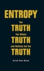 Entropy: The Truth, The Whole Truth, And Nothing But The Truth - Book