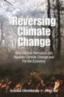 Reversing Climate Change: How Carbon Removals Can Resolve Climate Change And Fix The Economy - eBook