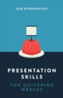 Presentation Skills for Quivering Wrecks - Book