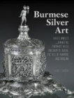 Burmese Silver Art : Masterpieces Illuminating Buddhist, Hindu and Mythological Stories of Purpose and Wisdom - Book