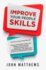 Improve Your People Skills : The Social Skills Masterclass: Proven Strategies to Help You Improve Your Charisma, Communication Skills, Conversations, and Learn How to Talk To Anyone Effortlessly - Book