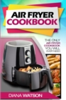 Air Fryer Cookbook For Beginners : The Only Air Fryer Cookbook You Will Ever Need - Book