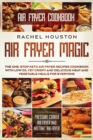 Air Fryer Cookbook : AIR FRYER MAGIC - The One-Stop Keto Air Fryer Recipes Cookbook With Low Oil Yet Crispy and Delicious Meat and Vegetable Meals For Everyone (Pressure Cooker Air Fryer and Instant A - Book