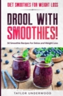 Diet Smoothies For Weight Loss : DROOL WITH SMOOTHIES - 50 Smoothie Recipes For Detox and Weight Loss - Book