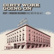 Dirty Work Going On: Kent & Modern Records - Blues Into the 60s, CD / Album Cd