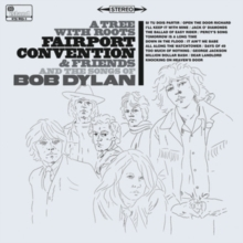 A Tree With Roots: Fairport Convention & Friends and the Songs of Bob Dylan