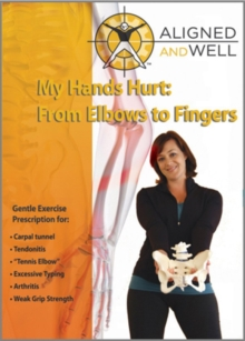 Aligned and Well: My Hands Hurt - From Elbow to Fingers, DVD  DVD