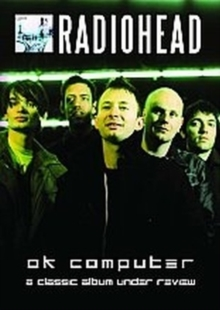 Radiohead: Ok Computer - A Classic Album Under Review, DVD  DVD
