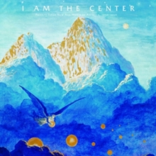 I Am the Center: Private Issue New Age in America, 1950-1990, CD / Album Cd