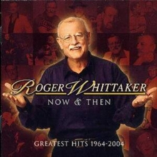 Roger Whitaker Now and Then - Greatest Hits 1964-2004, CD / Album Cd