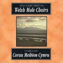 The Very Best of Welsh Male Choirs: Corau Meibion Cymru, CD / Album Cd