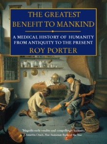 The Greatest Benefit to Mankind : A Medical History of Humanity, Paperback / softback Book