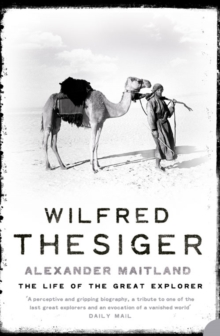 Wilfred Thesiger : The Life of the Great Explorer, Paperback / softback Book